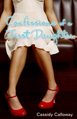 Book Confessions of a First Daughter by Cassidy Calloway