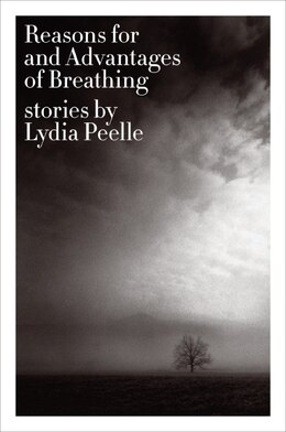 Book Reasons For And Advantages Of Breathing: Stories by Lydia Peelle