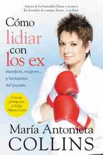 Como Lidiar Con Los Ex: Hombres, Mujeres...y Fantasmas Del Pasado by Maria Antonieta Collins