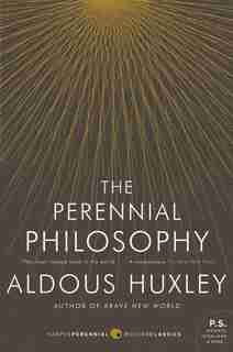 The Perennial Philosophy: An Interpretation of the Great Mystics, East and West by Aldous Huxley