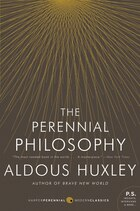 The Perennial Philosophy: An Interpretation of the Great Mystics, East and West