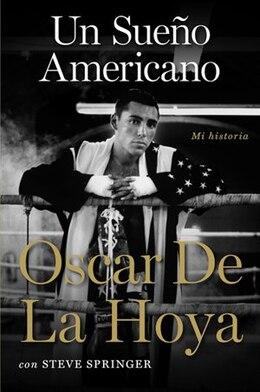 Book Un Sueño Americano: Mi historia by Oscar De La Hoya