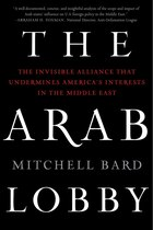 The Arab Lobby: The Invisible Alliance That Undermines America's Interests in the Middle East