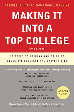Book Making It Into A Top College, 2nd Edition: 10 Steps to Gaining Admission to Selective Colleges and… by HOWARD GREENE