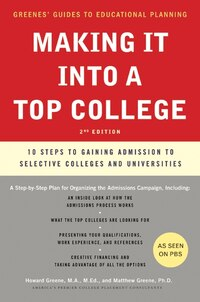 Making It Into A Top College, 2nd Edition: 10 Steps to Gaining Admission to Selective Colleges and…