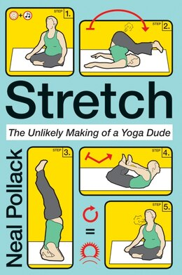Book Stretch: The Unlikely Making of a Yoga Dude by Neal Pollack