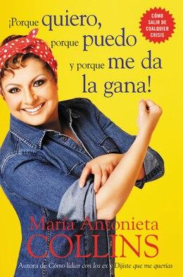 Book Porque Quiero, Porque Puedo Y Porque Me Da La Gana by Maria Antonieta Collins