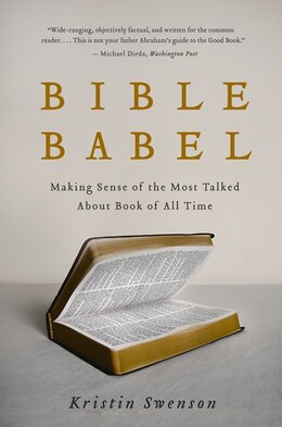 Book Bible Babel: Making Sense of the Most Talked About Book of All Time by Kristin Swenson
