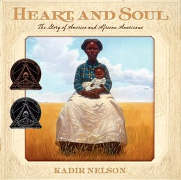 Book Heart And Soul: The Story Of America And African Americans by Kadir Nelson