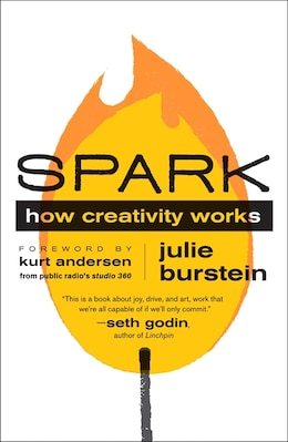 Book Spark: How Creativity Works by Julie Burstein