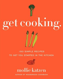 Book Get Cooking: 150 Simple Recipes to Get You Started in the Kitchen by Mollie Katzen
