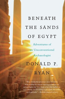 Book Beneath the Sands of Egypt: Adventures of an Unconventional Archaeologist by Donald P., Phd Ryan
