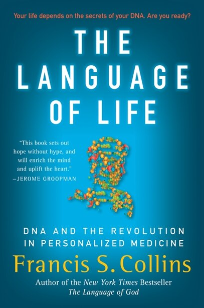 The Language of Life: DNA and the Revolution in Personalized Medicine by Francis S Collins
