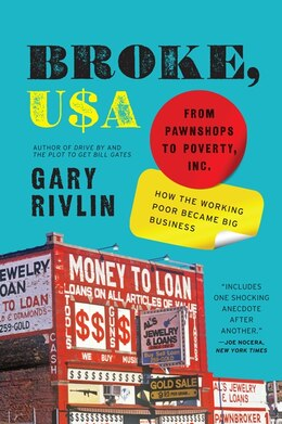 Book Broke, Usa: From Pawnshops to Poverty, Inc.—How the Working Poor Became Big Business by Gary Rivlin