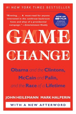 Book Game Change: Obama and the Clintons, McCain and Palin, and the Race of a Lifetime by John Heilemann