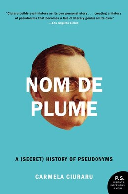 Book Nom De Plume: A (secret) History Of Pseudonyms by Carmela Ciuraru