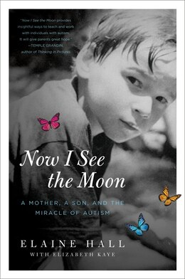 Book Now I See The Moon: A Mother, a Son, and the Miracle of Autism by Elaine Hall