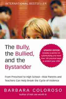 The Bully, The Bullied, And The Bystander: From Preschool to HighSchool--How Parents and Teachers Can Help Break the Cycle (Updated Edition) de Barbara Coloroso