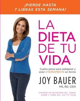 Book La Dieta De Tu Vida: Cuatro pasos para adelgazar y estar eternamente en forma by Joy Bauer