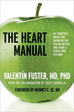 Book The Heart Manual: My Scientific Advice for Eating Better, Feeling Better, and Living a Stress-Free… by Valentin Fuster