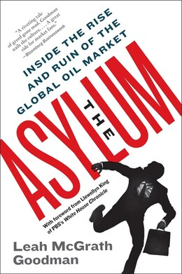 Book The Asylum: Inside The Rise And Ruin Of The Global Oil Market by Leah McGrath Goodman