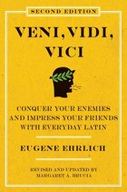 Veni, Vidi, Vici (second Edition): Conquer Your Enemies and Impress Your Friends with Everyday Latin
