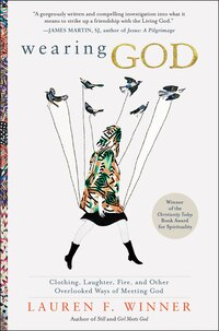 Wearing God: Clothing, Laughter, Fire, And Other Overlooked Ways Of Meeting God