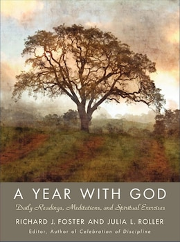 Book A Year With God: Living Out the Spiritual Disciplines by Richard J. Foster