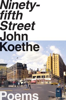 Book Ninety-Fifth Street: Poems by John Koethe