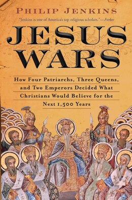 Book Jesus Wars: How Four Patriarchs, Three Queens, and Two Emperors Decided What Christians Would… by John Philip Jenkins