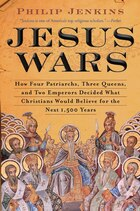 Jesus Wars: How Four Patriarchs, Three Queens, and Two Emperors Decided What Christians Would…