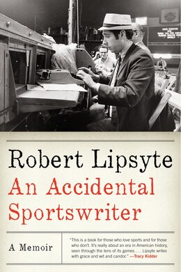 Book An Accidental Sportswriter: A Memoir by Robert Lipsyte