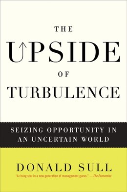 Book The Upside of Turbulence: Seizing Opportunity in an Uncertain World by Donald Sull
