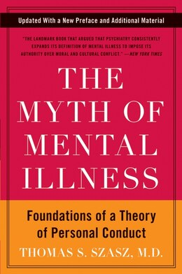 Book The Myth Of Mental Illness: Foundations of a Theory of Personal Conduct by Thomas S. SZasz