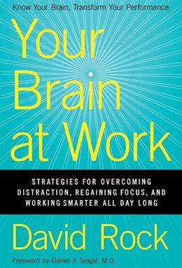 Book Your Brain at Work: Strategies for Overcoming Distraction, Regaining Focus, and Working Smarter All… by David Rock