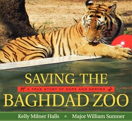 Book Saving The Baghdad Zoo: A True Story of Hope and Heroes by Kelly Milner Halls