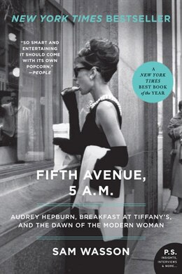 Book Fifth Avenue, 5 A.m.: Audrey Hepburn, Breakfast at Tiffany's, and the Dawn of the Modern Woman by Sam Wasson