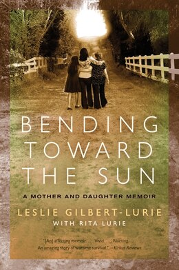 Book Bending Toward The Sun: A Mother and Daughter Memoir by Leslie Gilbertlurie