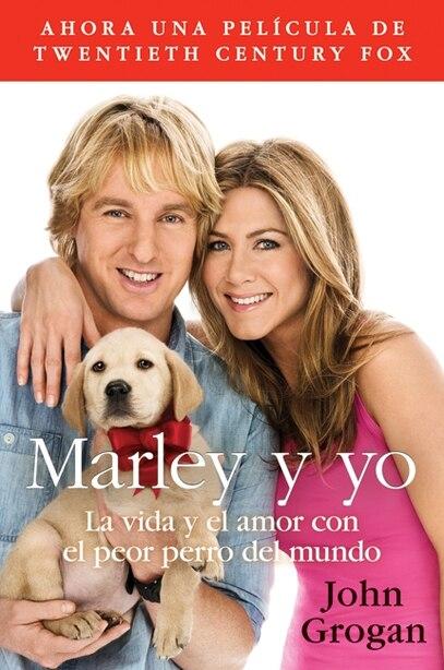 Marley Y Yo: La Vida Y El Amor Con El Peor Perro Del Mundo by John Grogan