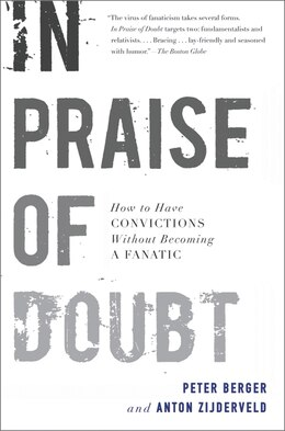 Book In Praise Of Doubt: How to Have Convictions Without Becoming a Fanatic by Peter Berger