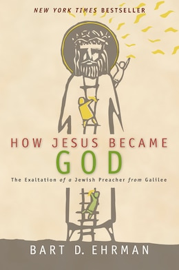 Book How Jesus Became God: The Exaltation Of A Jewish Preacher From Galilee by Bart D. Ehrman