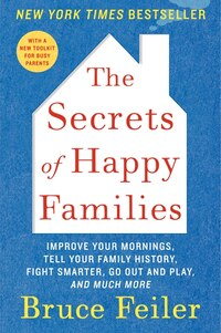 The Secrets Of Happy Families: Improve Your Mornings, Tell Your Family History, Fight Smarter, Go…