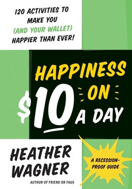 Book Happiness On $10 A Day: A Recession-proof Guide by Heather Wagner