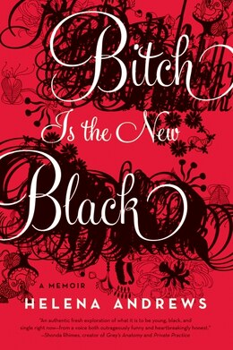 Book Bitch Is The New Black: A Memoir by Helena Andrews