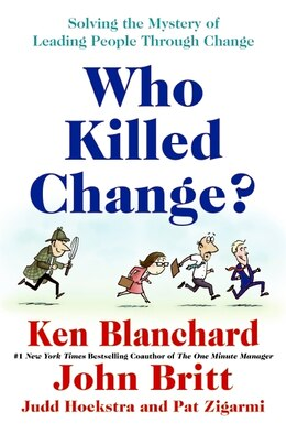 Book Who Killed Change?: Solving the Mystery of Leading People Through Change by Ken Blanchard