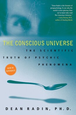 Book The Conscious Universe: The Scientific Truth of Psychic Phenomena by Dean, Phd Radin