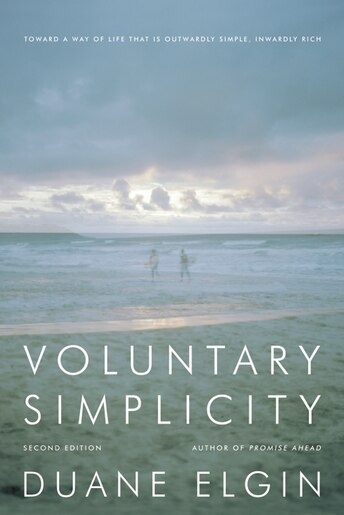Voluntary Simplicity Second Revised Edition: Toward a Way of Life That Is Outwardly Simple, Inwardly Rich by Duane Elgin