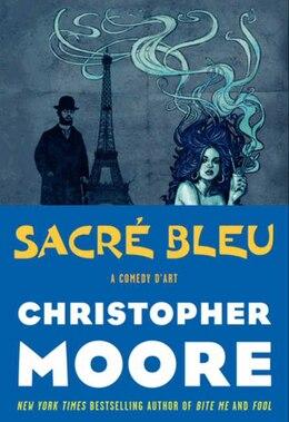 Book Sacre Bleu: A Comedy D'Art by Christopher Moore