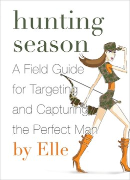Book Hunting Season: A Field Guide to Targeting and Capturing the Perfect Man by Elle