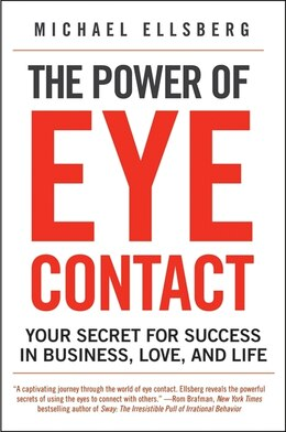 Book The Power of Eye Contact: Your Secret for Success in Business, Love, and Life by Michael Ellsberg